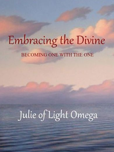 EMBRACING the DIVINE- BECOMING ONE WITH THE ONE-Julie of Light Omega-- lightomega.org-Bookshop-index.php.jpg