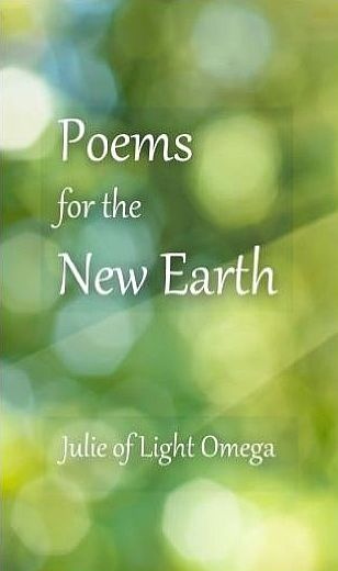 POEMS FOR THE NEW EARTH by Julie of Light Omega -amazon.com-dp-1542349672.jpg